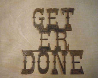 FREE SHIPPING Rusted Rustic Metal Get Er Done Sign