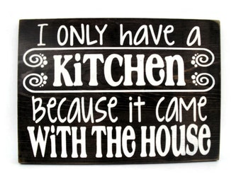 Rustic Kitchen Wall Art Wood Sign with Saying - I Only Have a Kitchen Because It Came With the House (#1329)