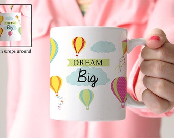 Coffee Mug Dream Big Hot Air Balloon Coffee Mug  - Motivational Coffee Mug