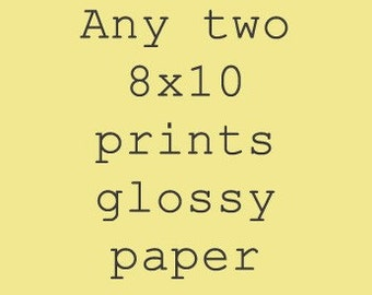 Any Two 8x10 Prints on Glossy Paper