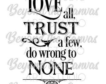 """Digital Cutting File, SVG, JPG, PDF, Quote: """"Love all, trust a few, do wrong to none."""""""