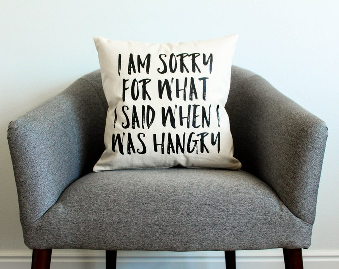 I Am Sorry For What I Said When I Was Hangry Pillow