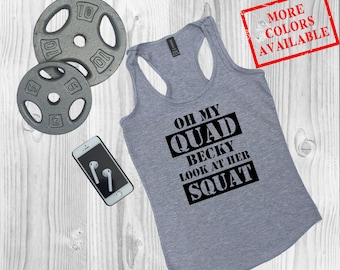 OH MY QUAD Becky, Look at her Squat - Funny Workout Tank Top, Crossfit Tank, Gym Clothes, Gym Shirt, Motivational Tank, Cool Exercise Top