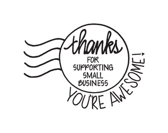 Shop Exclusive - Round date  RUBBER STAMP - Thanks for Supporting Small Business - You are Awesome - modern calligraphy