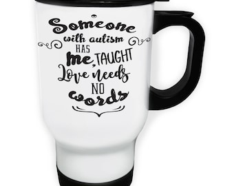 Someone With Autism Has Taught Me Love Needs No Words S S Travel 14oz Mug n934t