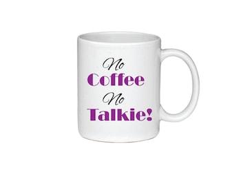 No Coffee No Talkie! - Coffee Mug - Printed On Both Sides - Coffee Lover Gift - 129