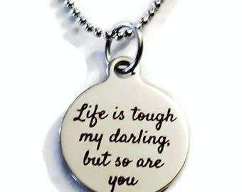 Life Is Tough My Darling But So Are You Necklace, Gift For Her, Inspirational, Strong Women Gifts, Motivational Jewelry, Quote Necklace
