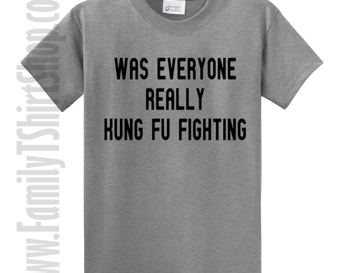 Was Everyone Really Kung Fu Fighting T-Shirt