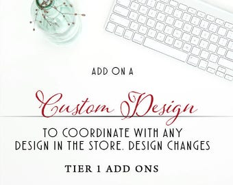 Custom Design Makes changes to any item in thestore Level 1 - Digital File - Colors, size, and adding a design element