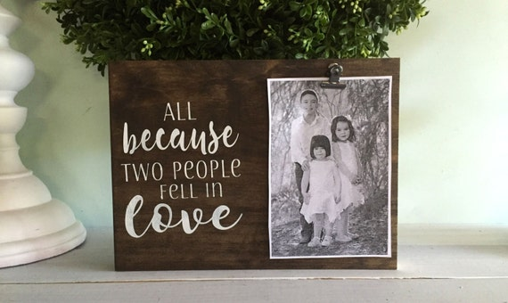 All because two people fell in love picture frame photo
