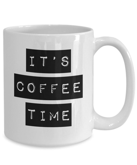 Its coffee time  funny mug gift cup gift for coffee drinkers