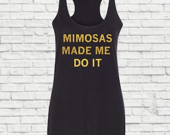 Mimosas Made Me Do It, Racer back tank top, Workout tank Top, Champagne Tank Top, Bachelorette Party, Beach Party Tank, Funny Humor Tank Top