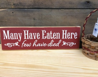 Many have eaten here, few have died - Country Rustic Sign, Primitive Home Decor