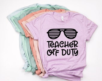 Teacher Off Duty Shirt,Teacher Shirts,Teacher Shirts Last Day Of School,Teacher Gift Shirt,End Of School Shirt For Teachers