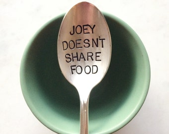 Joey doesn't share food. Stamped Spoon. Friends - for the friend who doesn't like to share food with anyone. As seen on Buzzfeed.