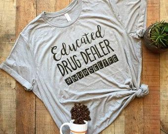 Educated Drug Dealer - nurse life - nurse shirt