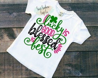 Lucky is Good but Blessed is Best St. Patricks Day Shirt, Baby and Youth Sizes.St Patty Day, Good Luck Charm, #blessed,lucky