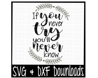 If You Never Try You'll Never Know Cutting File - DXF & SVG Files - Silhouette Cameo, Cricut