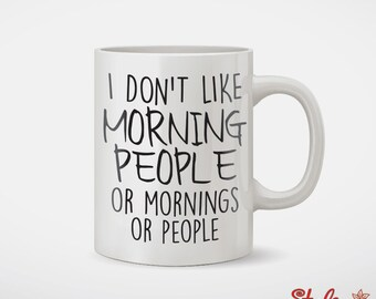 I Don't Like Morning People or Mornings or People Coffee Mug