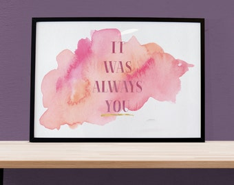 It Was Always You, Anniversary Gift, Watercolor Quotes, Watercolor Print, Printable Typography, Pink Watercolor, 8x10 print, Digital Print
