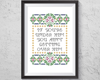 If You're Under Him You Ain't Getting Over Him - Modern Cross Stitch PDF - Instant Download