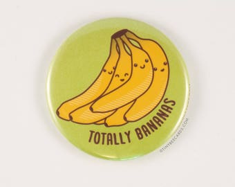 """Funny Bananas Magnet, Pin, or Pocket Mirror """"Totally Bananas"""" - funny backpack badge, pinback button, fridge magnet, funny button, pun gifts"""