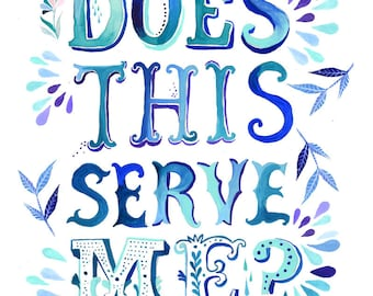 Does This Serve Me Watercolor Quote   Art Print   Inspirational Wall Art   Hand Lettering   Typography   Katie Daisy
