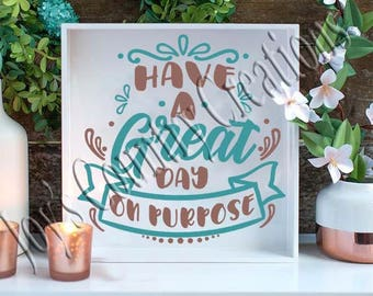 Have a Great day, on purpose   SVG, PNG, JPEG