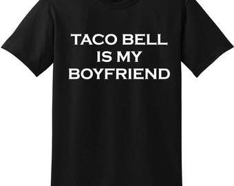 Taco Bell Is My Boyfriend shirt