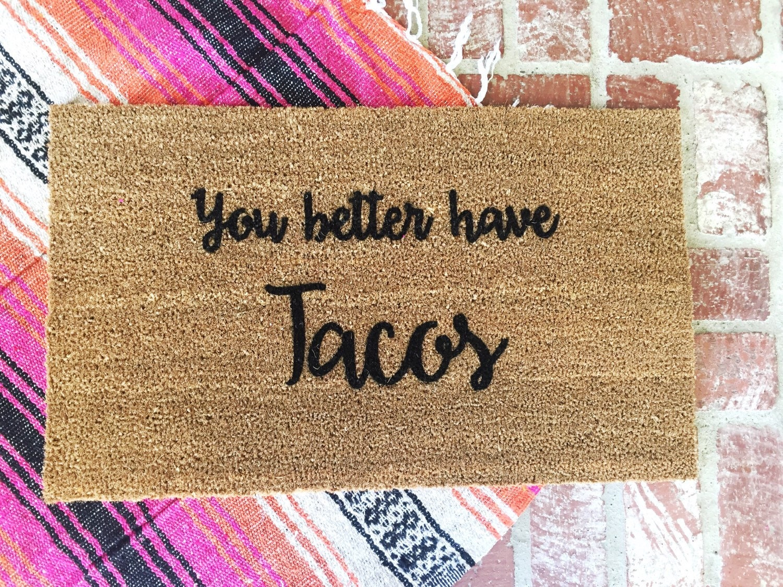 You Better Have Tacos Door Mat Door Mats Custom Door