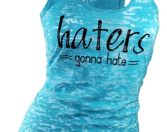 Haters gonna hate racerback burnout tank top (available in 4 colors). Graphic tees for women. Gym tank top. Workout tank top.