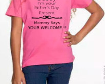 Father's Day, Father's Day Shirt, Daddy's, fathers day gift, Father's day Present, Mommy say's, Mommy says your welcome, daddy's gift