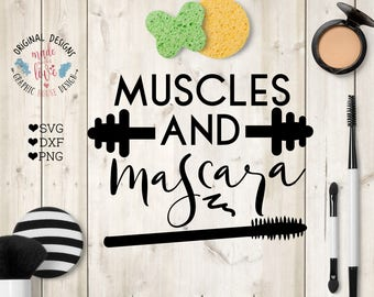 exercise svg, fitness cut file, gym svg, muscles and mascara svg, work out svg, mascara svg, muscle svg, gym quotes, women svg, fit svg