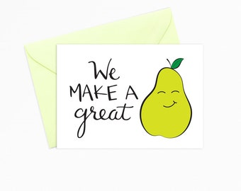 Printable Greeting Card - INSTANT DOWNLOAD - We Make a Great Pear