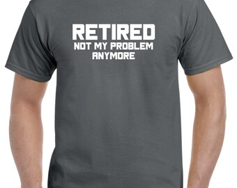 Retirement Gift For Men-Retired Not My Problem Anymore Funny Retirement Party Gift Idea