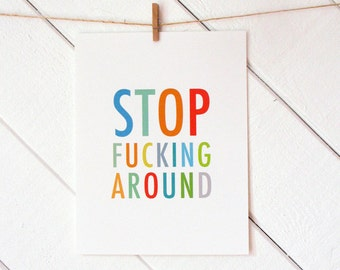 Stop F...king Around art print - typography - text