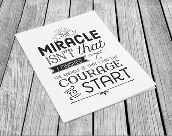 The Miracle Isn't That I Finished - The Courage to Start - Printable Card - Marathon - Half Marathon - Instant Download