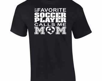 On Sale - My Favorite Soccer Player Call Me MOM. T-Shirt