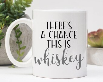 There's A Chance This Is Whiskey, Mugs With Sayings, Gift For Him, Birthday Gift, Funny Coffee Mug, Father's Day Gift, Christmas Gift