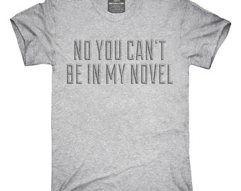 No You Can't Be In My Novel T-Shirt, Hoodie, Tank Top, Gifts