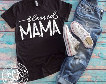 Mothers day, Blessed Mama, Mom shirt, Mothers day svg, mothers day shirt, Mom shirt design, svg file, Mama svg, mothers day gift
