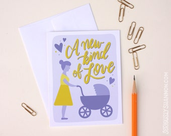 "Pregnancy Card, New Baby Card, New Mom Card, First time parent, ""A new kind of love"", Baby shower card, A2 greeting card"