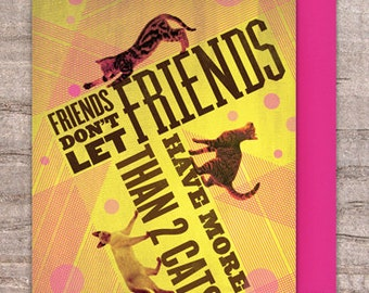 Friends don't let friends - Cats greeting card