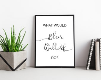 What Would Blair Waldorf Do? Gossip Girl Art Print