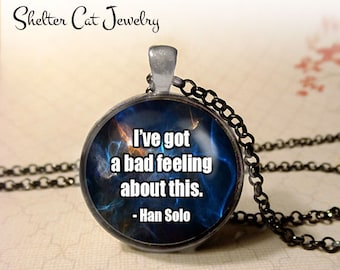 "Han Solo Quote - ""I've Got a Bad Feeling About This"" Necklace - 1-1/4"" Circle Pendant or Key Ring - Photo Art - Sci Fi, Star Wars Gift"