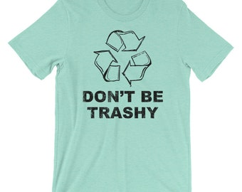 Don't Be Trashy Earth Day 2018 T-Shirt