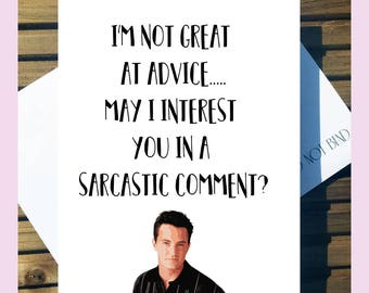 Friends Birthday/Greetings Love Card 'I'm Not Great At Advice...May I Interest You In A Sarcastic Comment?' funny A5 With Envelope