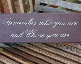 Wood Sign, Remember who you are and whose you are, Religious quote, Christian quote, sign about God