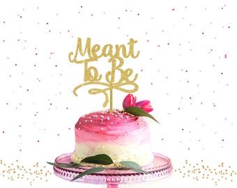 Meant To Be Cake Topper - Engagement Cake Topper, Wedding Cake Topper, Bridal Shower Cake Topper, Engagement Party Decor, Anniversary