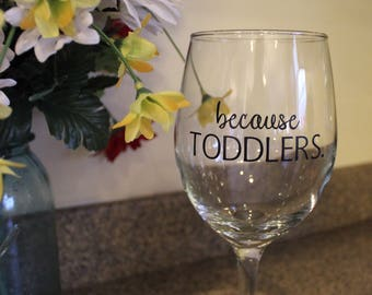 Because Toddlers 20 oz Wine Glass
